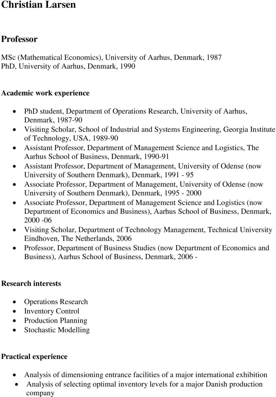 Management Science and Logistics, The Aarhus School of Business, Denmark, 1990-91 Assistant Professor, Department of Management, University of Odense (now University of Southern Denmark), Denmark,