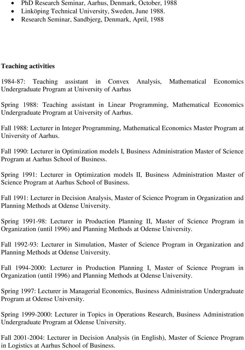 Teaching assistant in Linear Programming, Mathematical Economics Undergraduate Program at University of Aarhus.