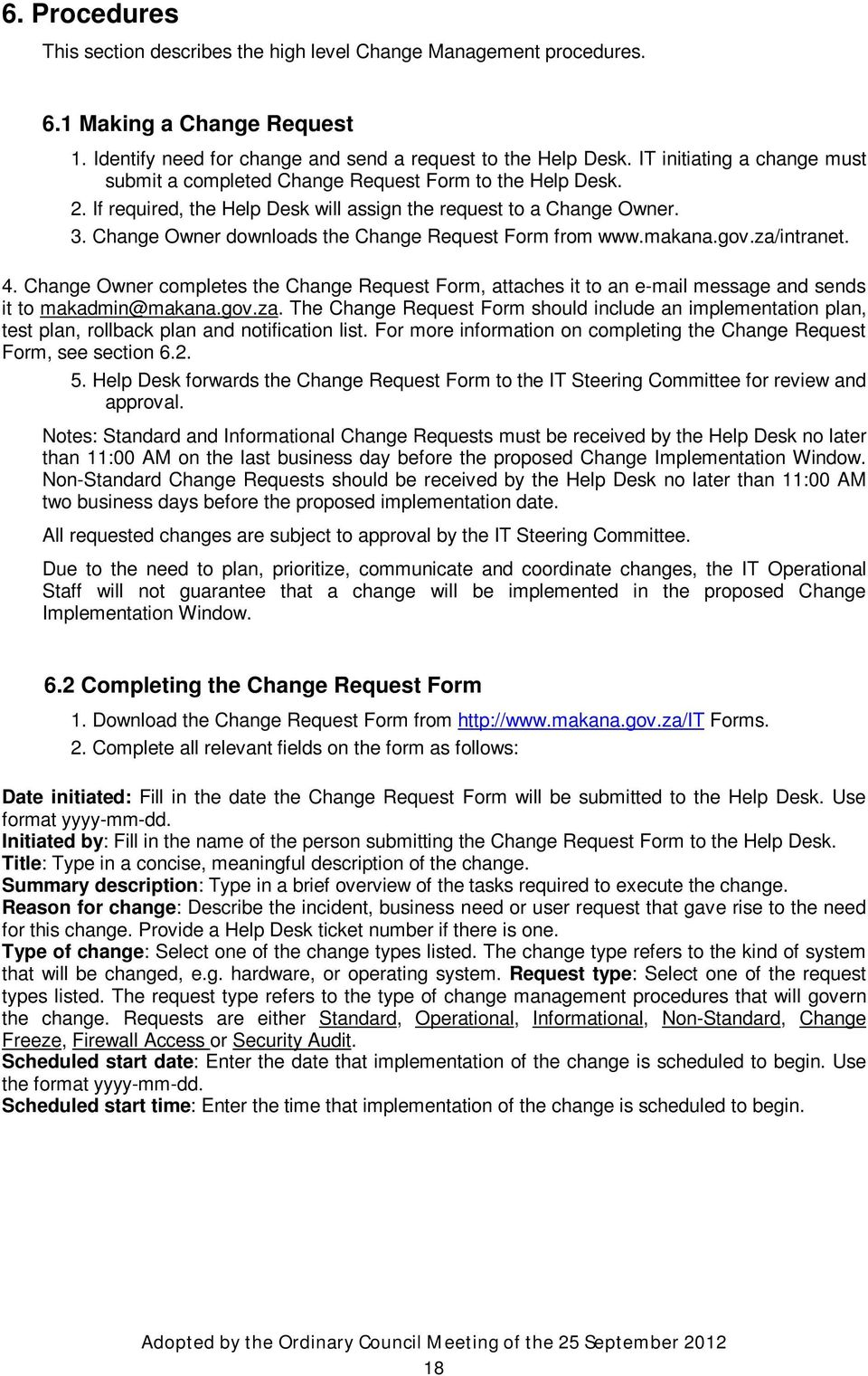 Change Owner downloads the Change Request Form from www.makana.gov.za/intranet. 4. Change Owner completes the Change Request Form, attaches it to an e-mail message and sends it to makadmin@makana.gov.za. The Change Request Form should include an implementation plan, test plan, rollback plan and notification list.