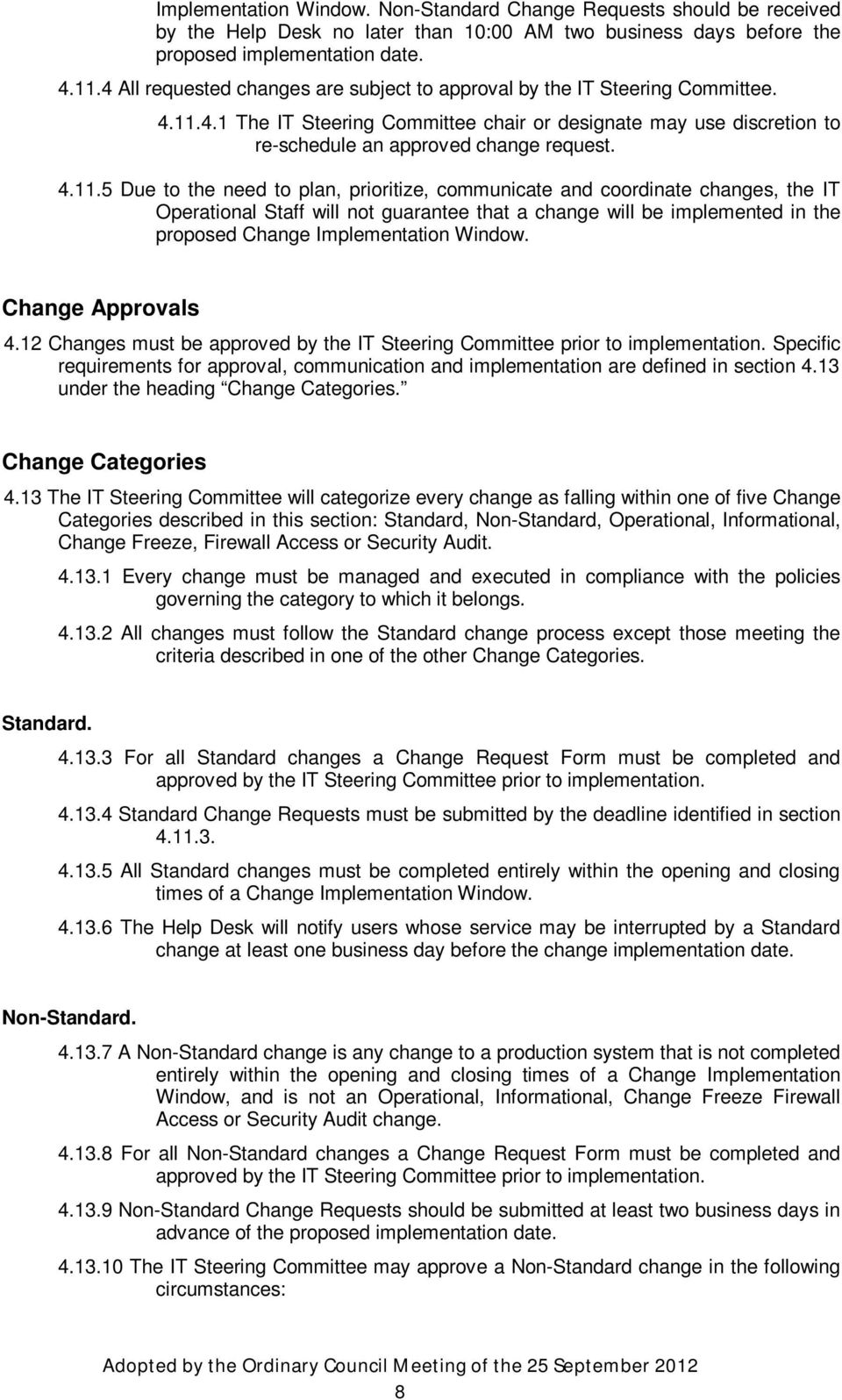 4.1 The IT Steering Committee chair or designate may use discretion to re-schedule an approved change request. 4.11.