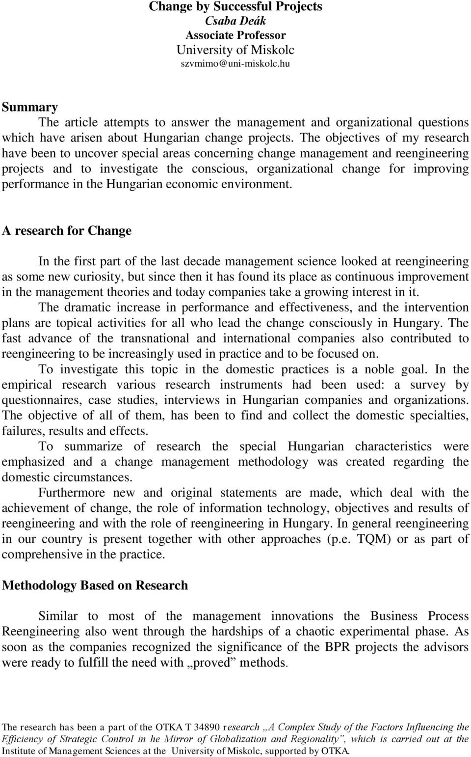 The objectives of my research have been to uncover special areas concerning change management and reengineering projects and to investigate the conscious, organizational change for improving