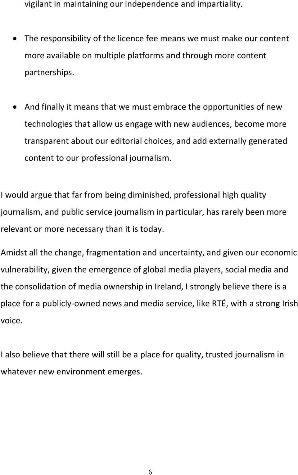And finally it means that we must embrace the opportunities of new technologies that allow us engage with new audiences, become more transparent about our editorial choices, and add externally
