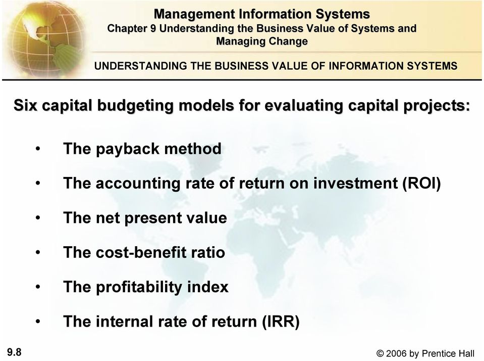 of return on investment (ROI) The net present value The cost-benefit ratio The