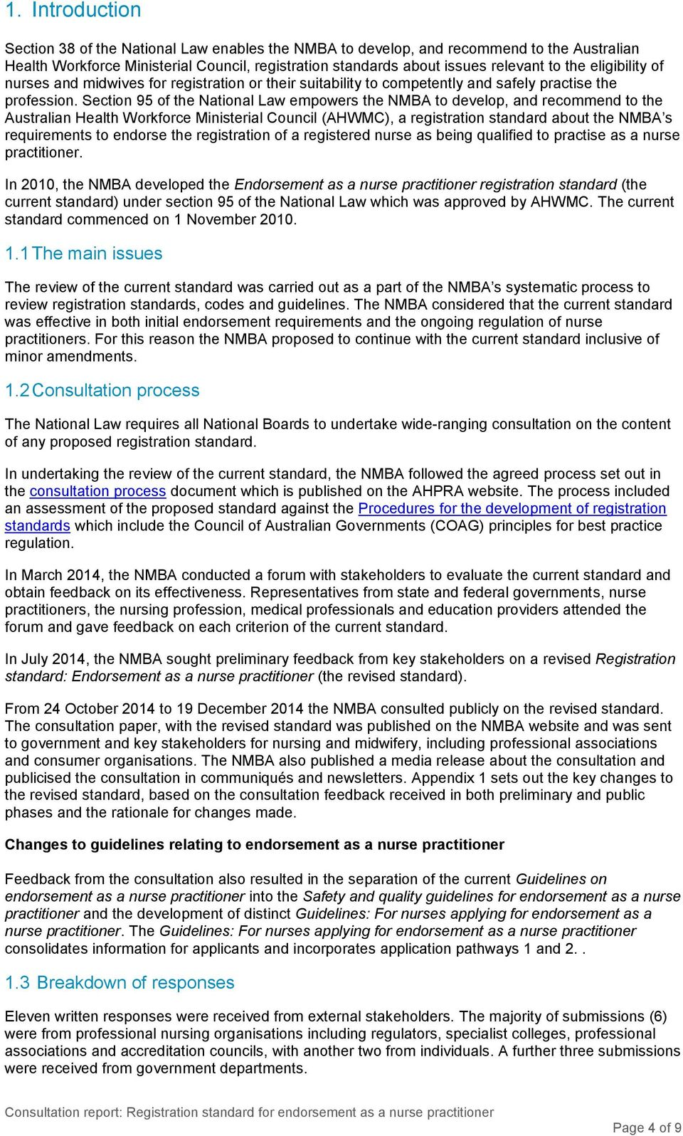 Section 95 of the National Law empowers the NMBA to develop, and recommend to the Australian Health Workforce Ministerial Council (AHWMC), a registration standard about the NMBA s requirements to