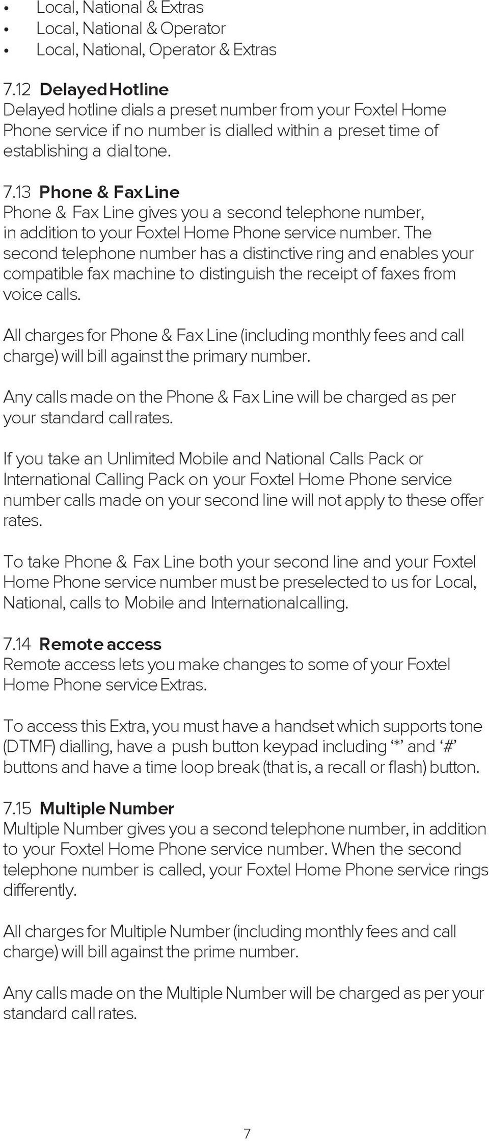 13 Phone & Fax Line Phone & Fax Line gives you a second telephone number, in addition to your Foxtel Home Phone service number.