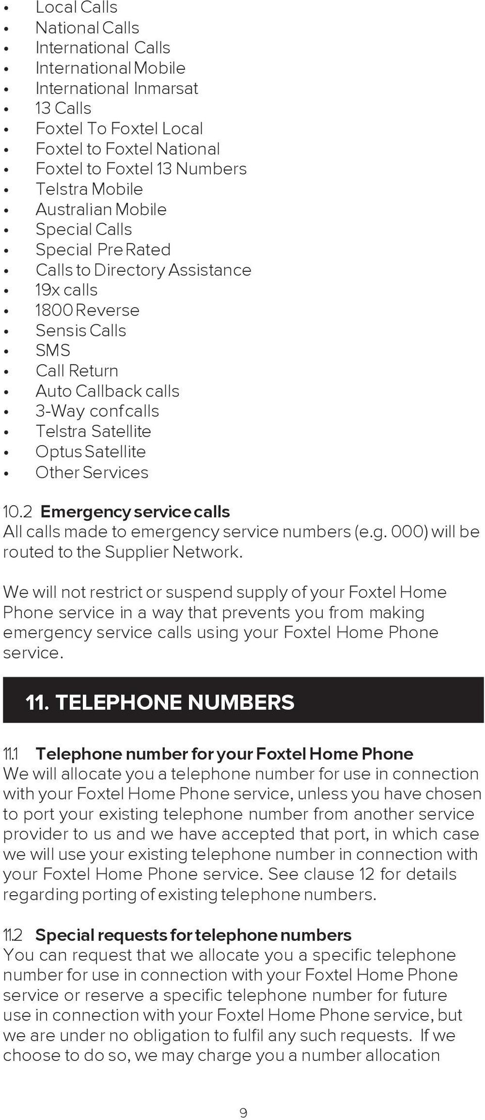 Satellite Other Services 10.2 Emergency service calls All calls made to emergency service numbers (e.g. 000) will be routed to the Supplier Network.