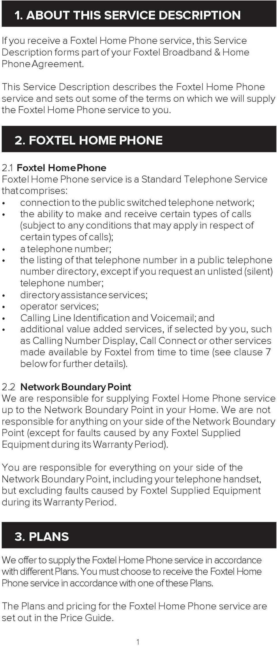1 Foxtel Home Phone Foxtel Home Phone service is a Standard Telephone Service that comprises: connection to the public switched telephone network; the ability to make and receive certain types of