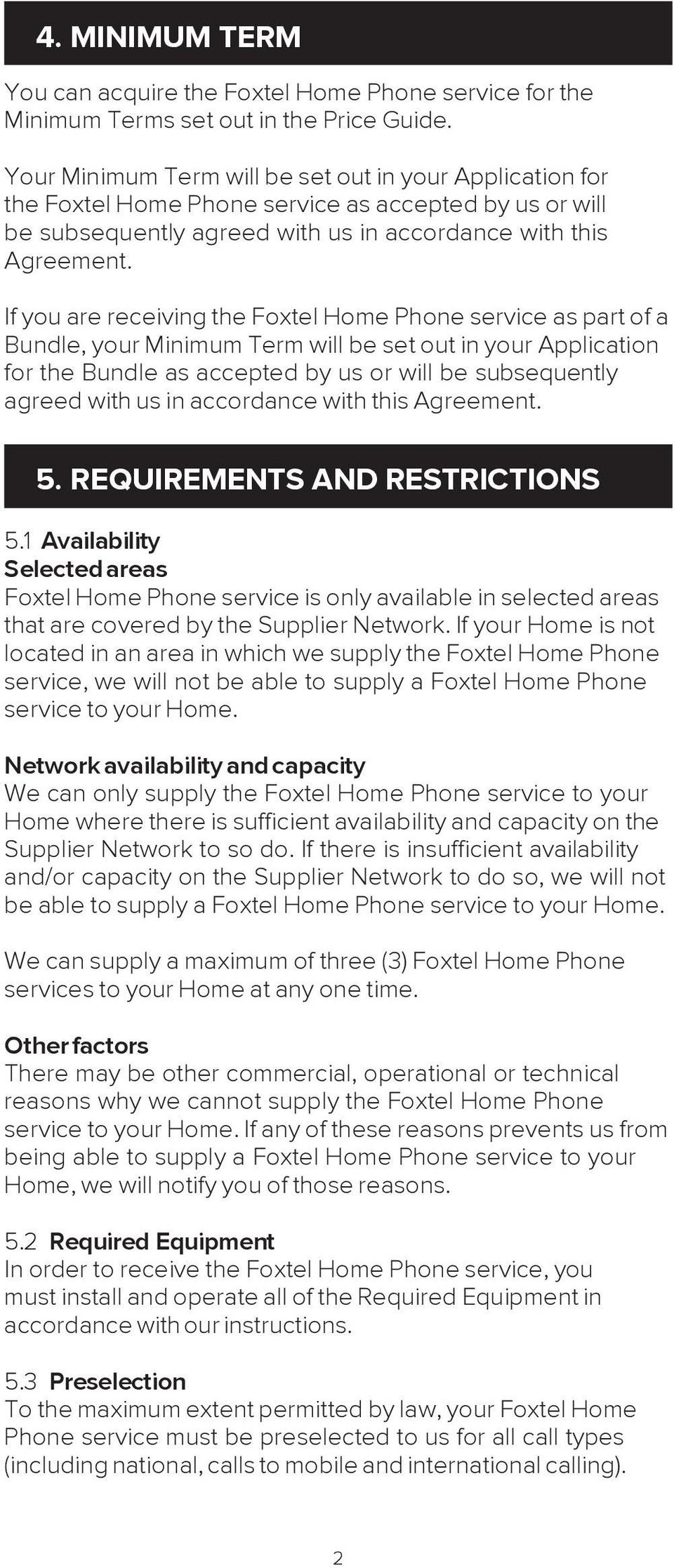 If you are receiving the Foxtel Home Phone service as part of a Bundle, your Minimum Term will be set out in your Application for the Bundle as accepted by us or will be subsequently agreed with us