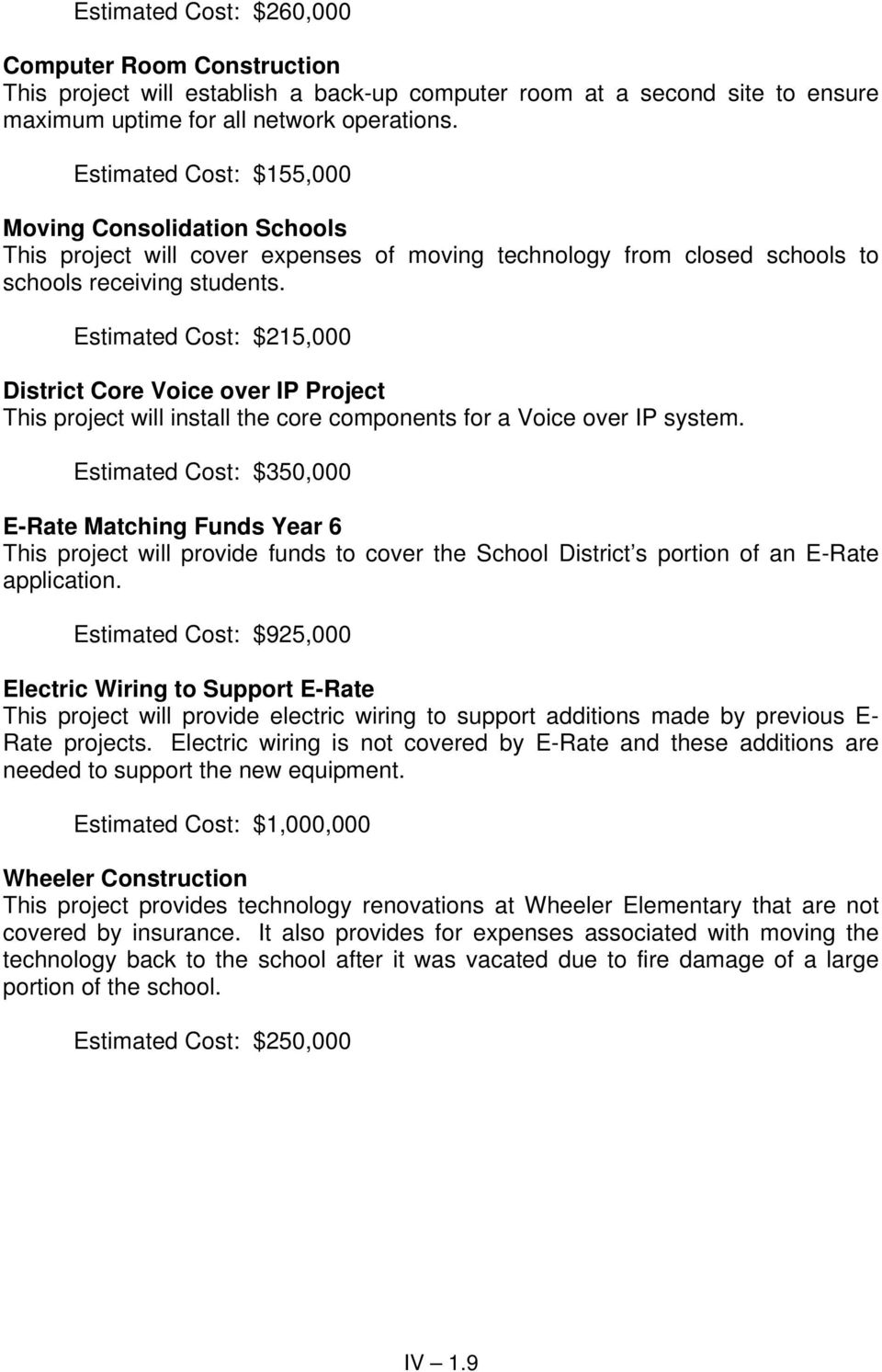 Estimated Cost: $215,000 District Core Voice over IP Project This project will install the core components for a Voice over IP system.