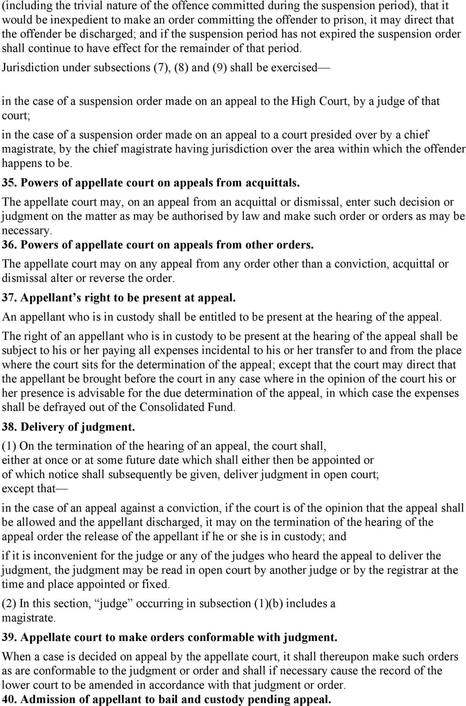 Jurisdiction under subsections (7), (8) and (9) shall be exercised in the case of a suspension order made on an appeal to the High Court, by a judge of that court; in the case of a suspension order