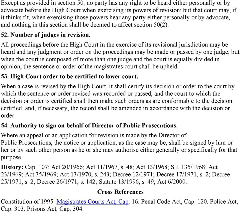 All proceedings before the High Court in the exercise of its revisional jurisdiction may be heard and any judgment or order on the proceedings may be made or passed by one judge; but when the court