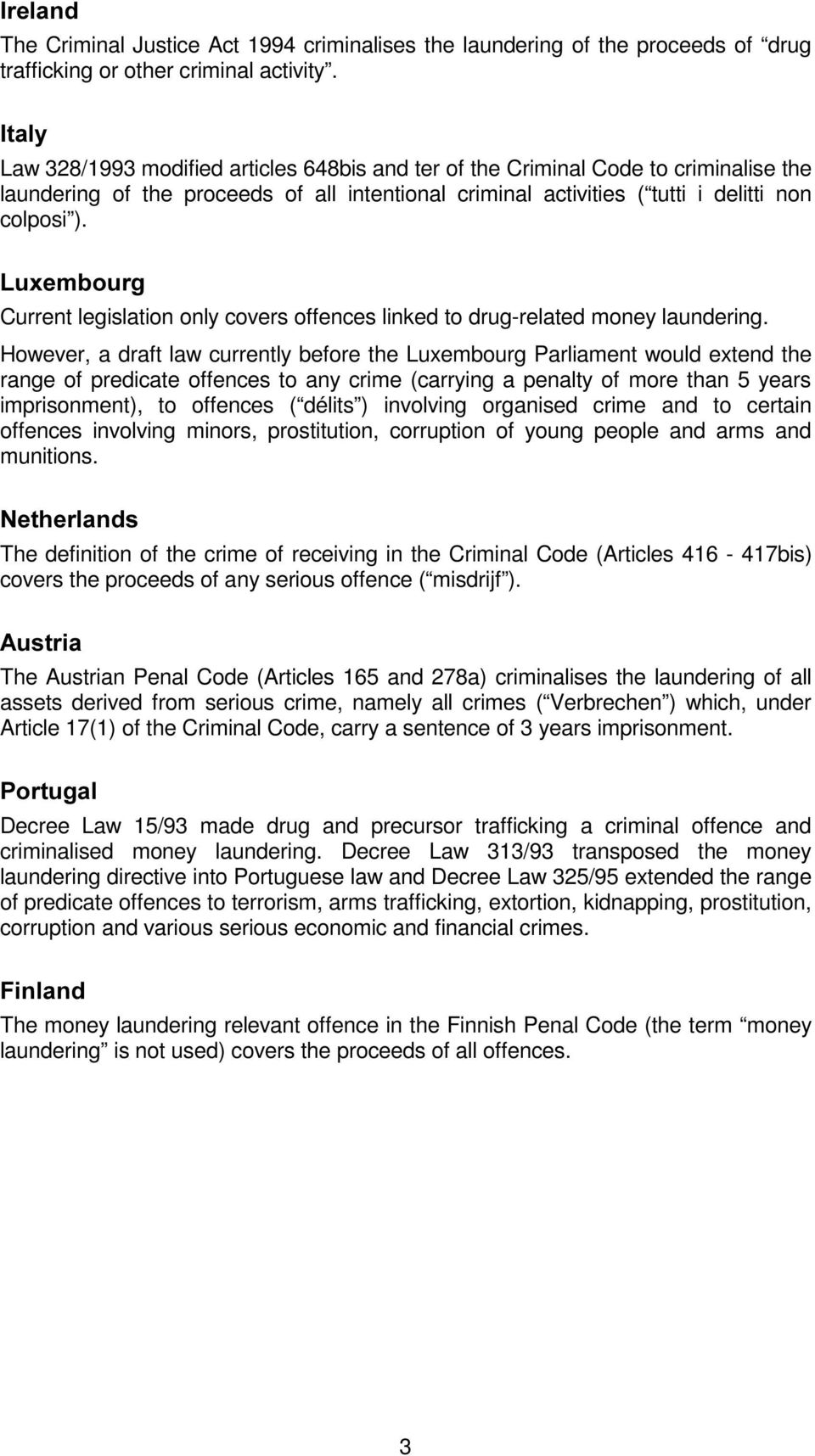 Current legislation only covers offences linked to drug-related money laundering.