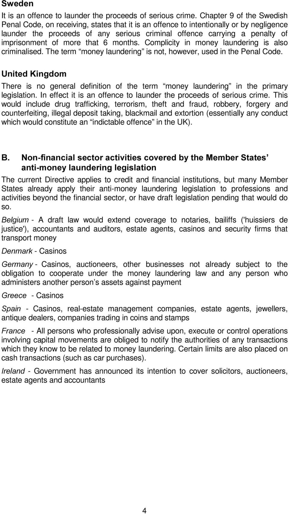 imprisonment of more that 6 months. Complicity in money laundering is also criminalised. The term money laundering is not, however, used in the Penal Code.