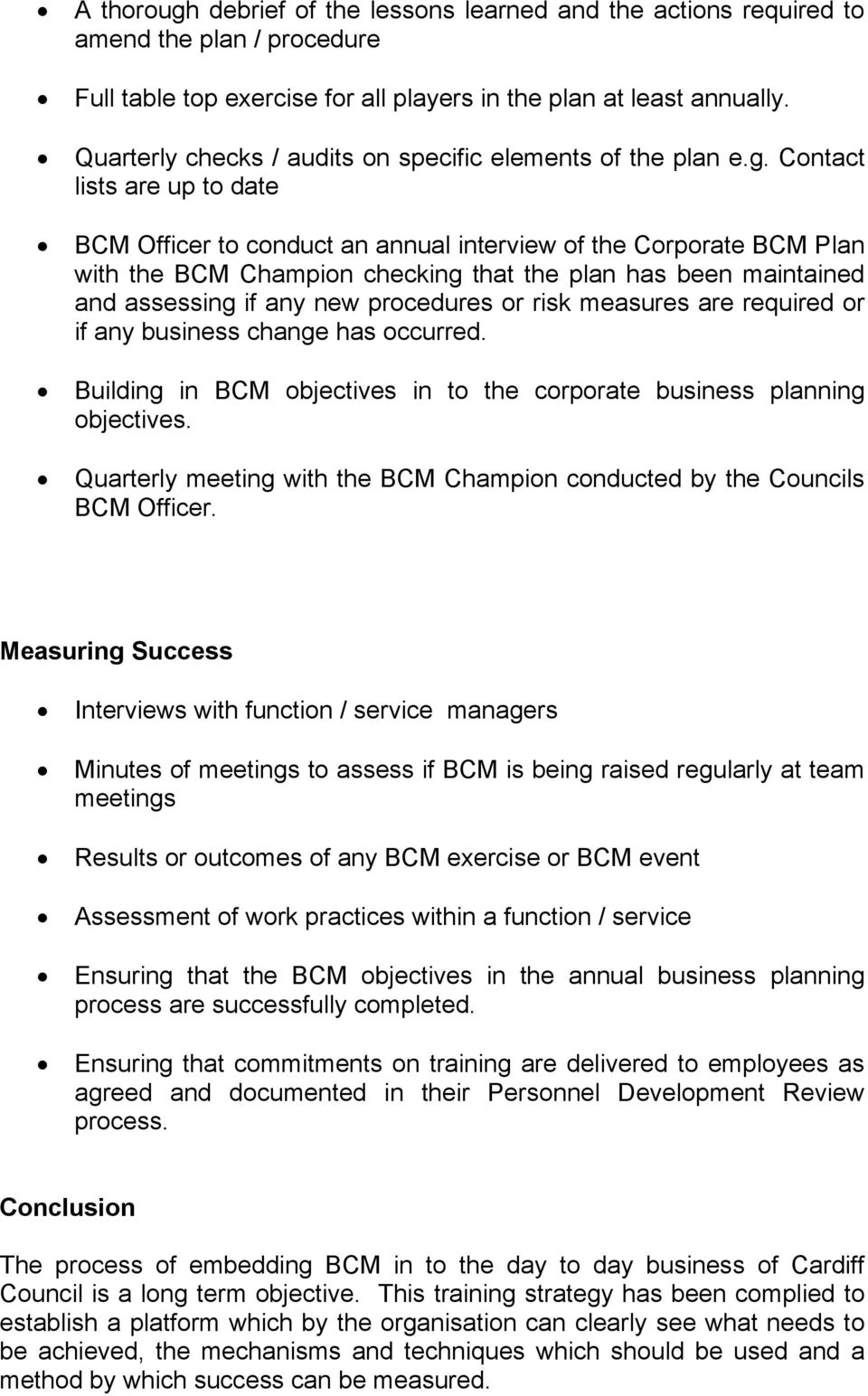 Contact lists are up to date BCM Officer to conduct an annual interview of the Corporate BCM Plan with the BCM Champion checking that the plan has been maintained and assessing if any new procedures