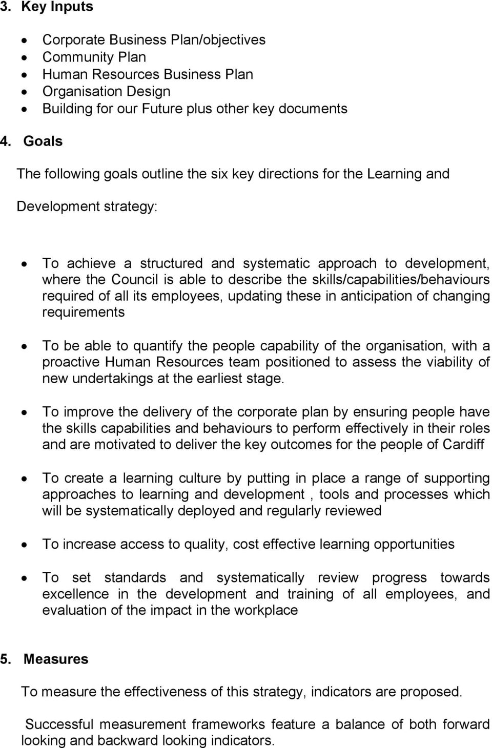 describe the skills/capabilities/behaviours required of all its employees, updating these in anticipation of changing requirements To be able to quantify the people capability of the organisation,