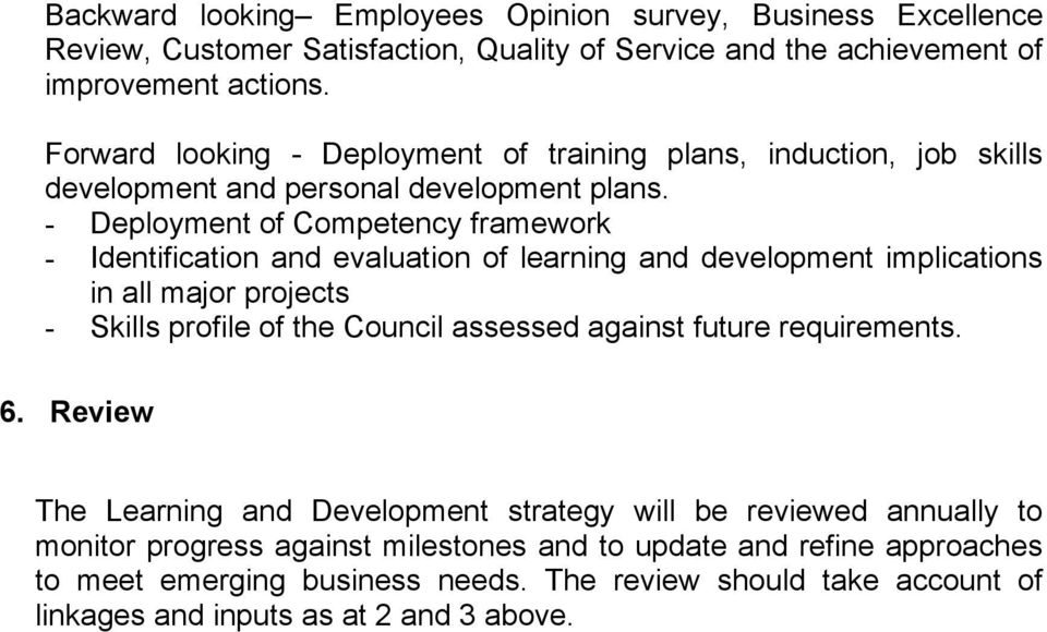 - Deployment of Competency framework - Identification and evaluation of learning and development implications in all major projects - Skills profile of the Council assessed against