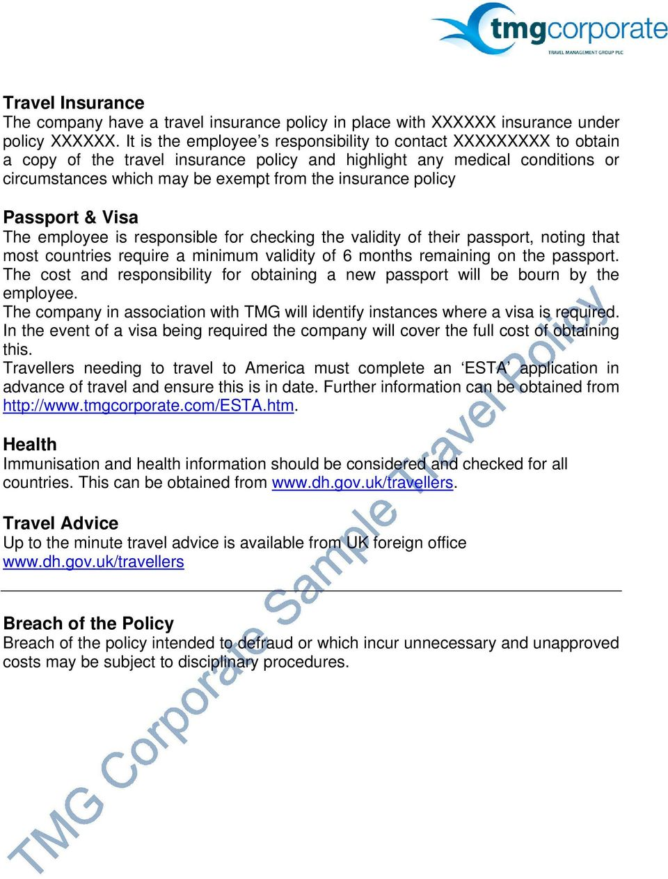 policy Passport & Visa The employee is responsible for checking the validity of their passport, noting that most countries require a minimum validity of 6 months remaining on the passport.