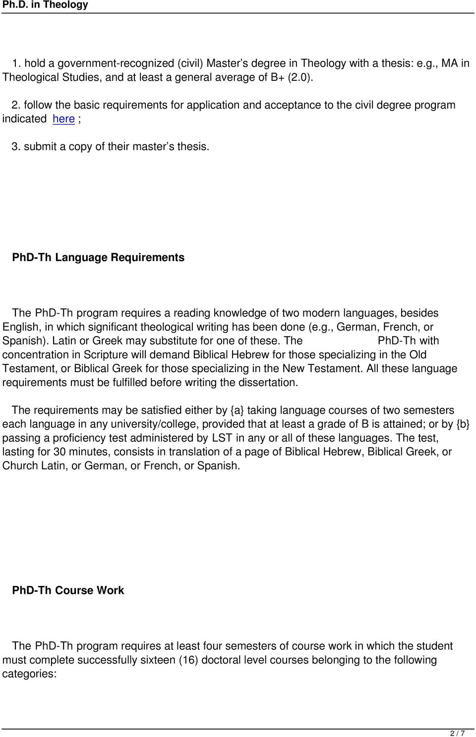 PhD-Th Language Requirements The PhD-Th program requires a reading knowledge of two modern languages, besides English, in which significant theological writing has been done (e.g., German, French, or Spanish).