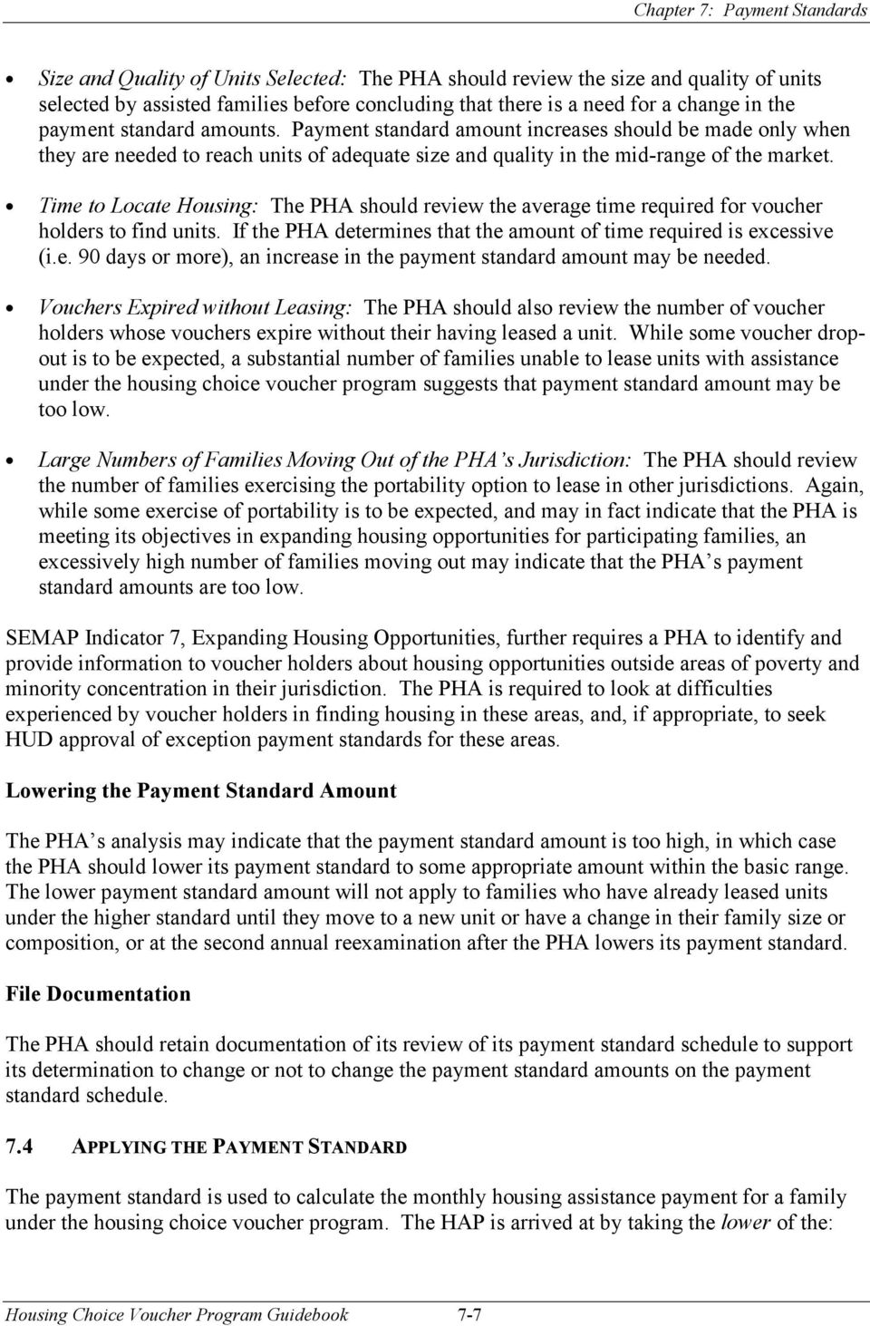 Time to Locate Housing: The PHA should review the average time required for voucher holders to find units. If the PHA determines that the amount of time required is excessive (i.e. 90 days or more), an increase in the payment standard amount may be needed.
