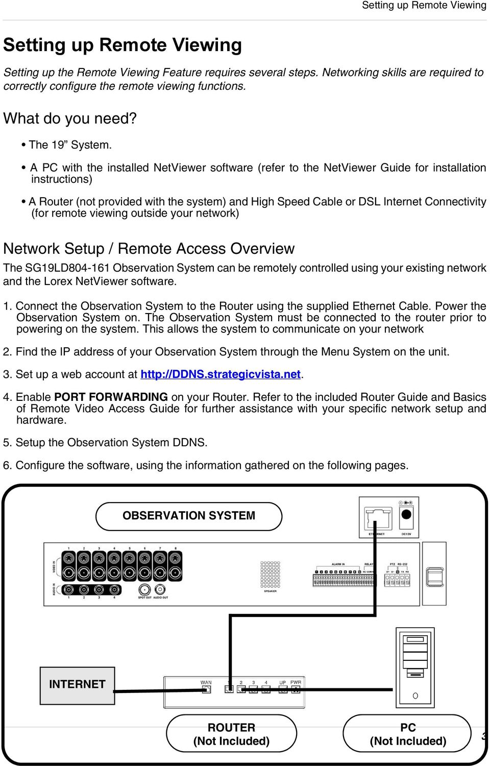 A PC with the installed NetViewer software (refer to the NetViewer Guide for installation instructions) A Router (not provided with the system) and High Speed Cable or DSL Internet Connectivity (for