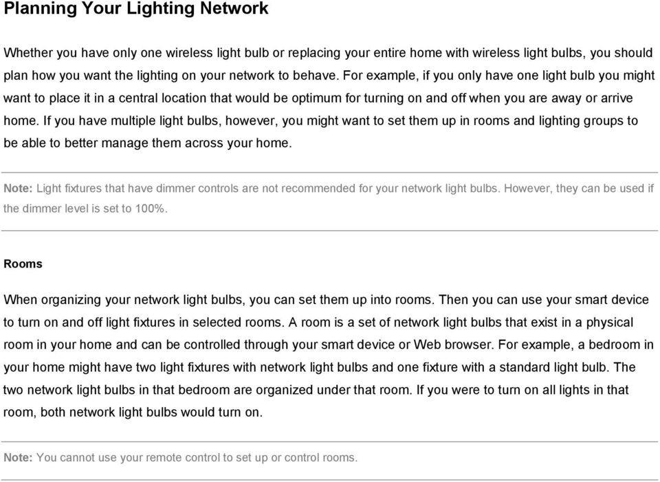 If you have multiple light bulbs, however, you might want to set them up in rooms and lighting groups to be able to better manage them across your home.