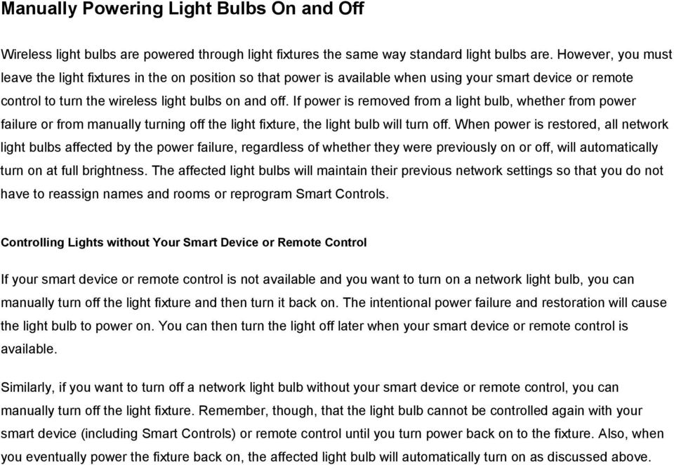 If power is removed from a light bulb, whether from power failure or from manually turning off the light fixture, the light bulb will turn off.