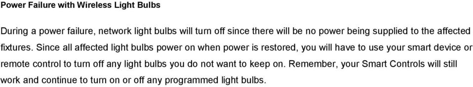 Since all affected light bulbs power on when power is restored, you will have to use your smart device or remote