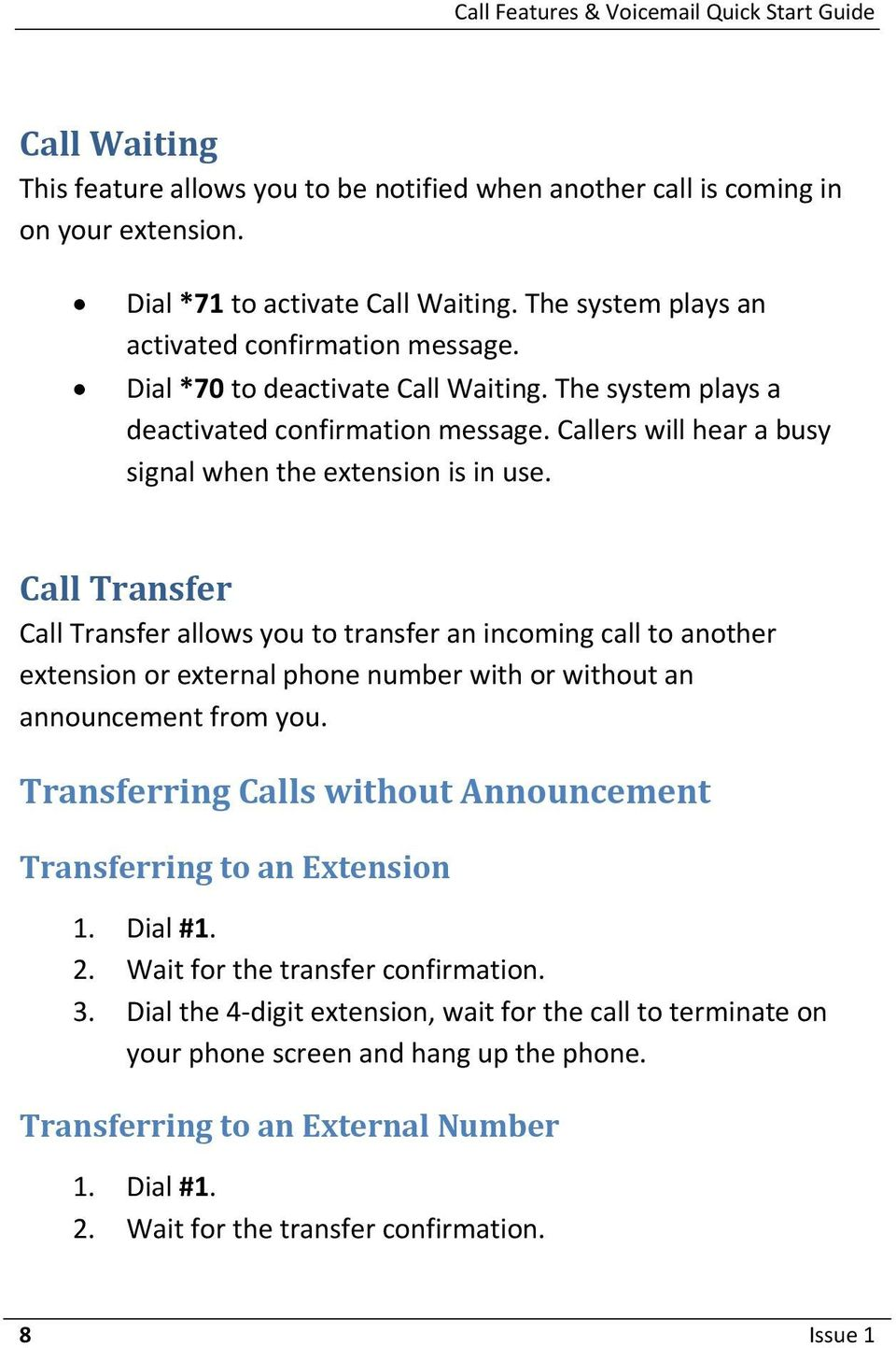 Call Transfer Call Transfer allows you to transfer an incoming call to another extension or external phone number with or without an announcement from you.