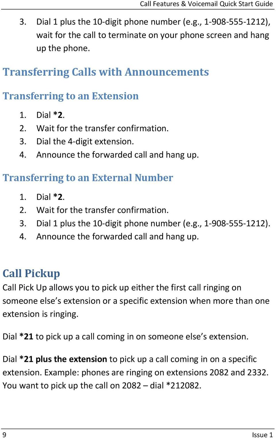 Transferring to an External Number 1. Dial *2. 2. Wait for the transfer confirmation. 3. Dial 1 plus the 10 digit phone number (e.g., 1 908 555 1212). 4. Announce the forwarded call and hang up.