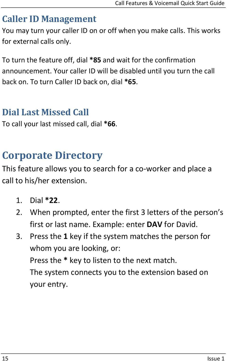 Corporate Directory This feature allows you to search for a co worker and place a call to his/her extension. 1. Dial *22. 2.