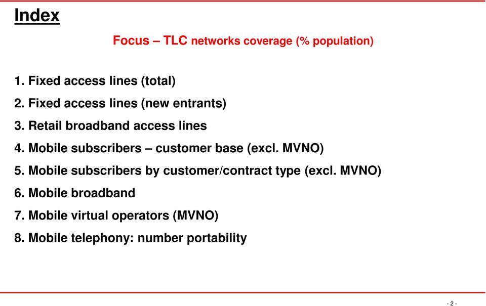 Mobile subscribers customer base (excl. MVNO) 5.