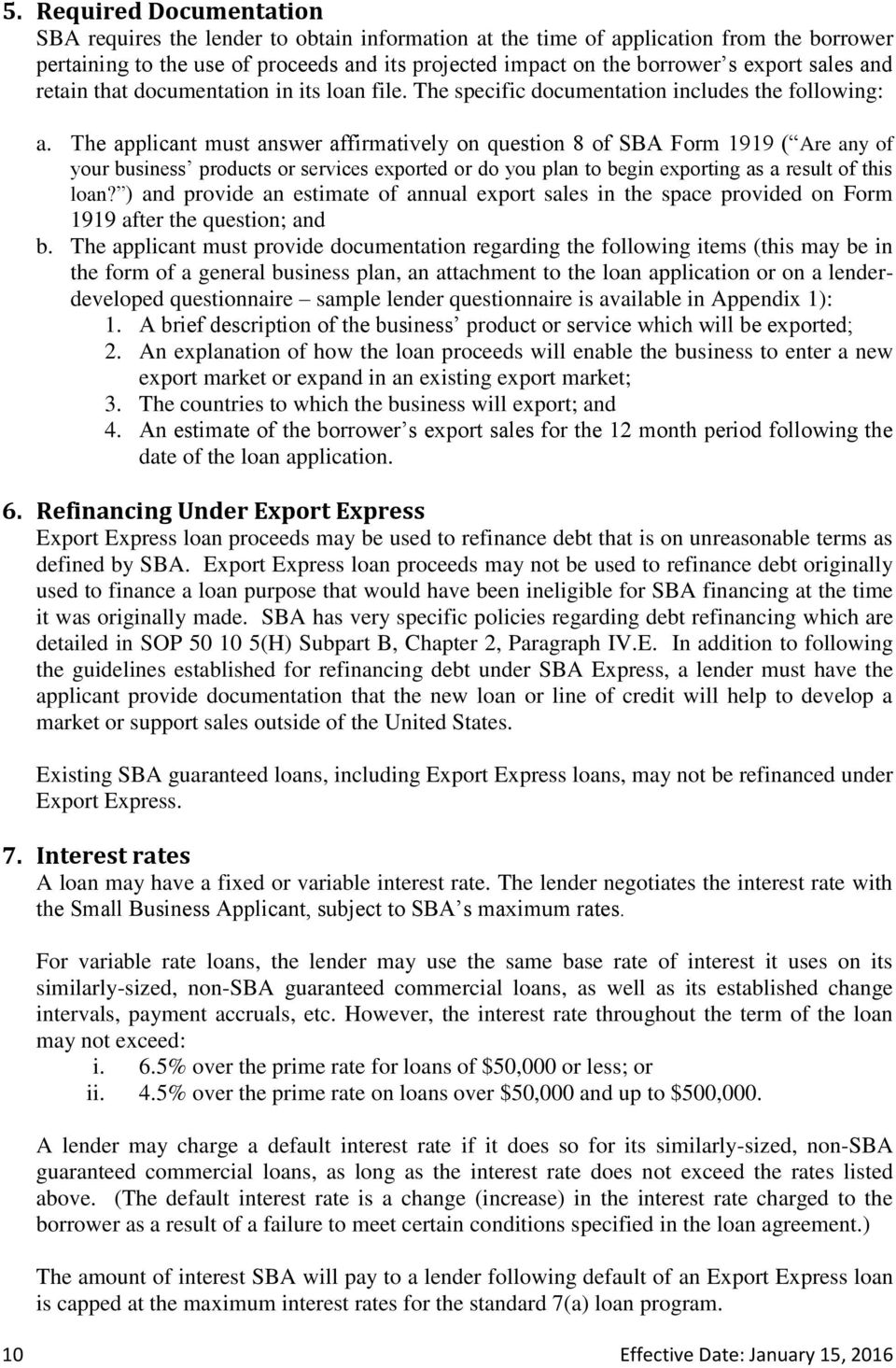 The applicant must answer affirmatively on question 8 of SBA Form 1919 ( Are any of your business products or services exported or do you plan to begin exporting as a result of this loan?
