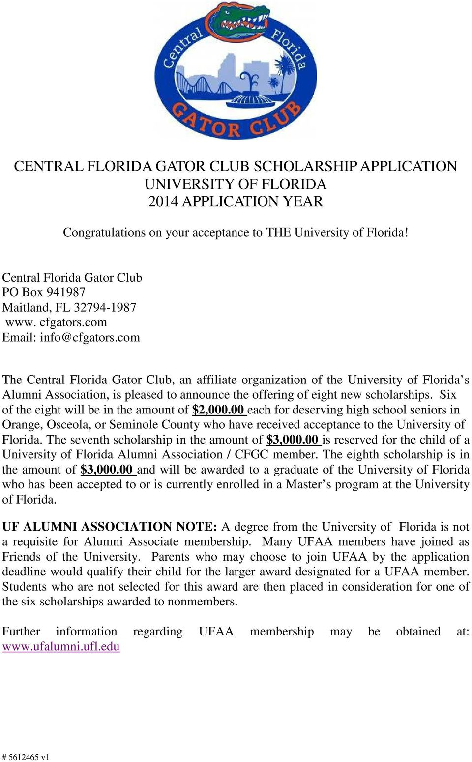 com The Central Florida Gator Club, an affiliate organization of the University of Florida s Alumni Association, is pleased to announce the offering of eight new scholarships.