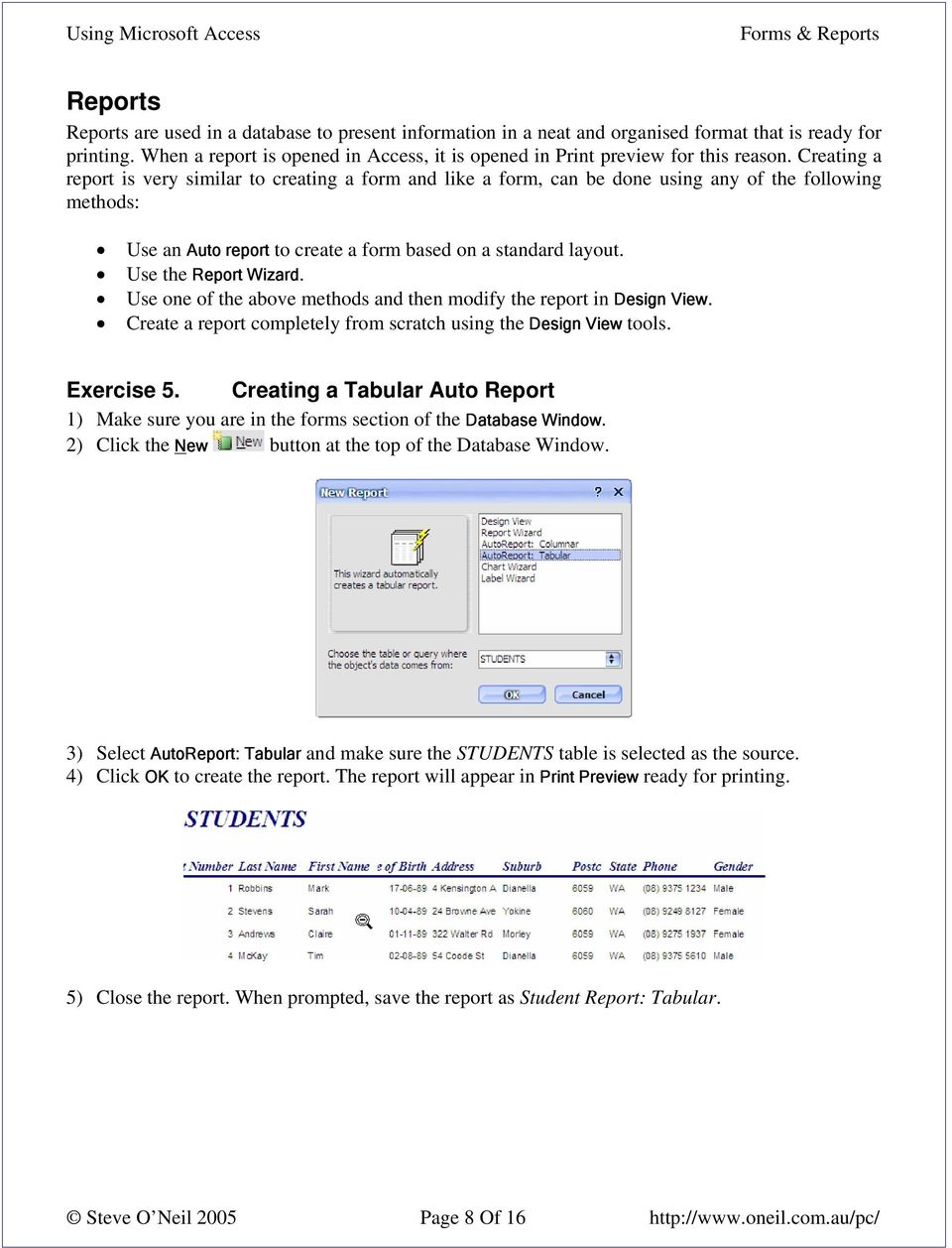 Creating a report is very similar to creating a form and like a form, can be done using any of the following methods: Use an Auto report to create a form based on a standard layout.