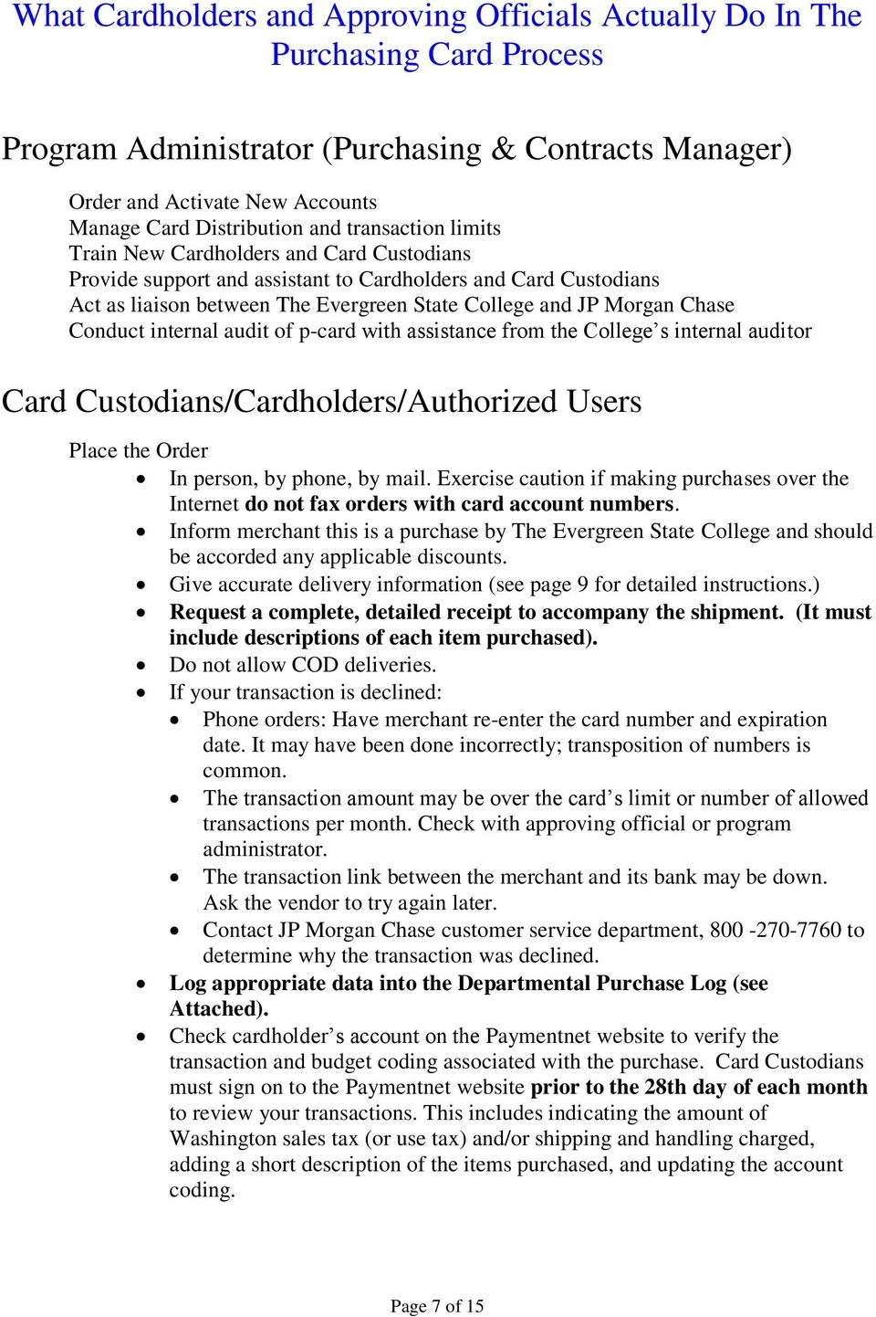 Conduct internal audit of p-card with assistance from the College s internal auditor Card Custodians/Cardholders/Authorized Users Place the Order In person, by phone, by mail.