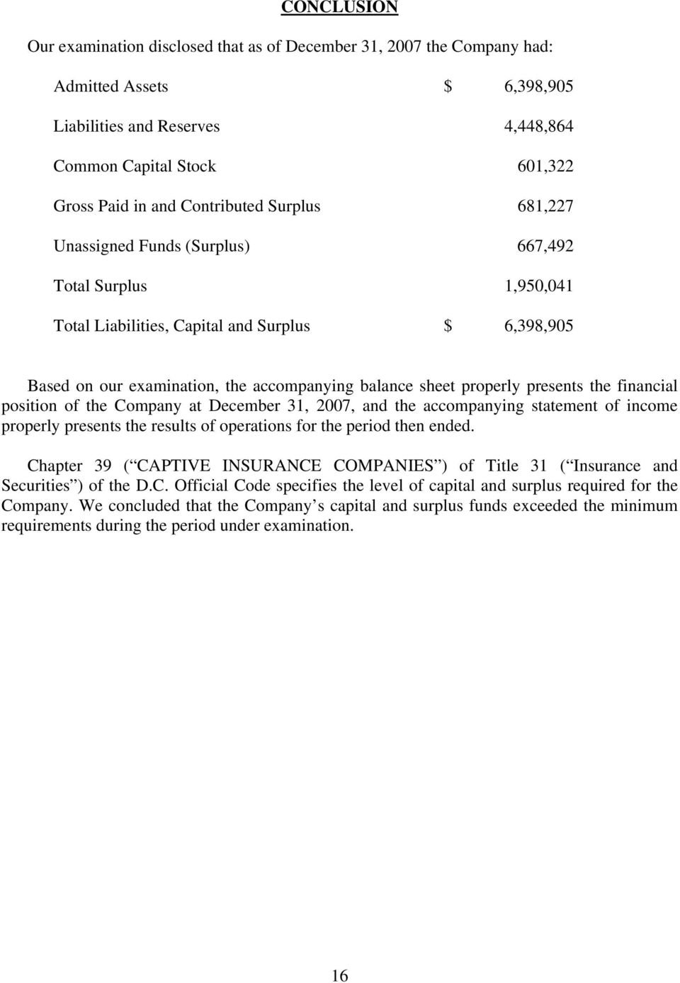 properly presents the financial position of the Company at December 31, 2007, and the accompanying statement of income properly presents the results of operations for the period then ended.
