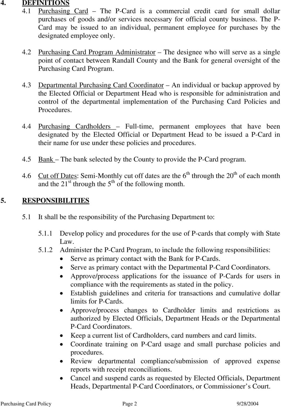 2 Purchasing Card Program Administrator The designee who will serve as a single point of contact between Randall County and the Bank for general oversight of the Purchasing Card Program. 4.