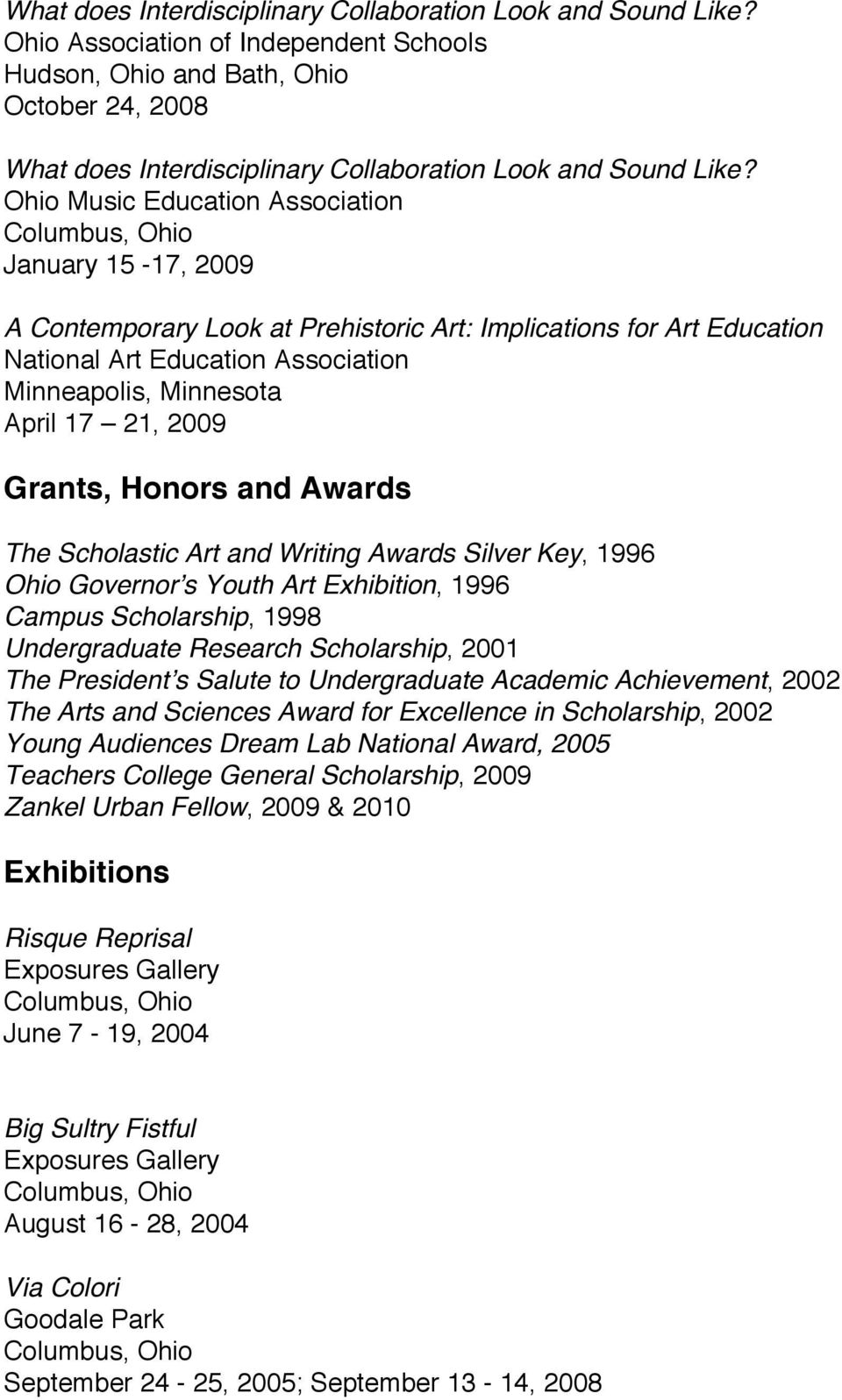 Education Minneapolis, Minnesota April 17 21, 2009 Grants, Honors and Awards The Scholastic Art and Writing Awards Silver Key, 1996 Ohio Governor's Youth Art Exhibition, 1996 Campus Scholarship, 1998