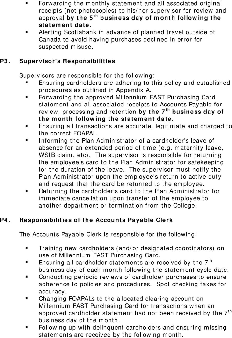 Supervisor s Responsibilities Supervisors are responsible for the following: Ensuring cardholders are adhering to this policy and established procedures as outlined in Appendix A.