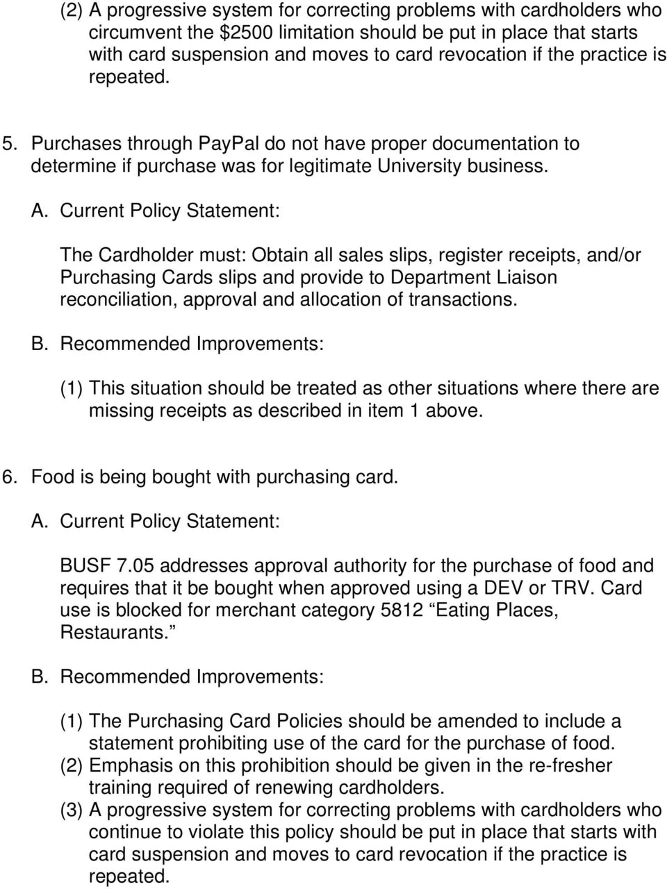 Current Policy Statement: The Cardholder must: Obtain all sales slips, register receipts, and/or Purchasing Cards slips and provide to Department Liaison reconciliation, approval and allocation of