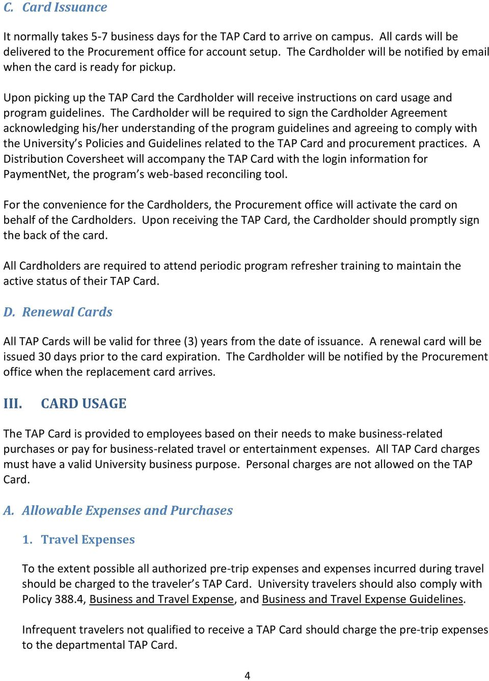 The Cardholder will be required to sign the Cardholder Agreement acknowledging his/her understanding of the program guidelines and agreeing to comply with the University s Policies and Guidelines