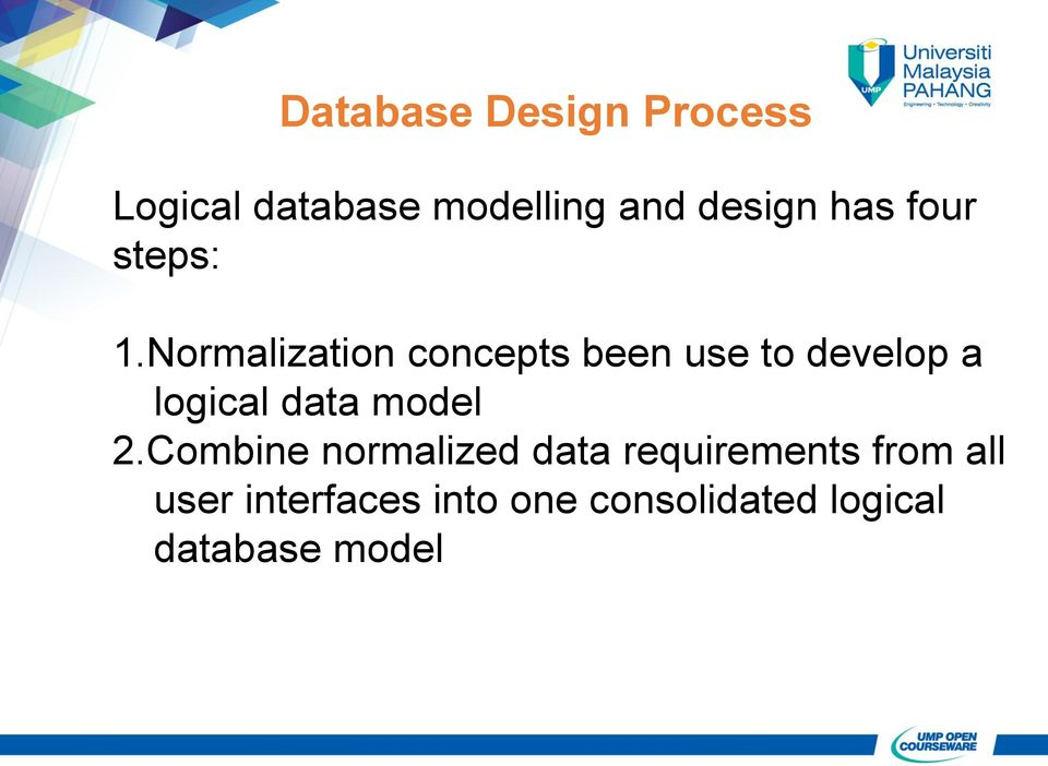 Normalization concepts been use to develop a logical data