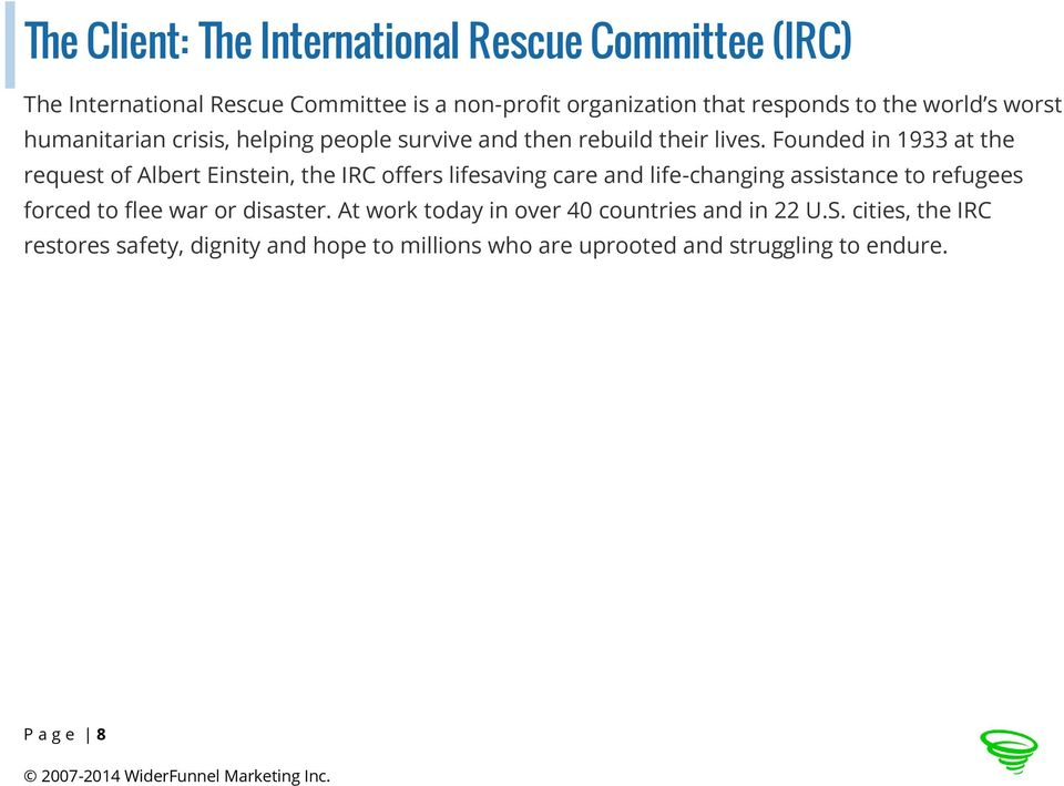 Founded in 1933 at the request of Albert Einstein, the IRC offers lifesaving care and life-changing assistance to refugees forced to