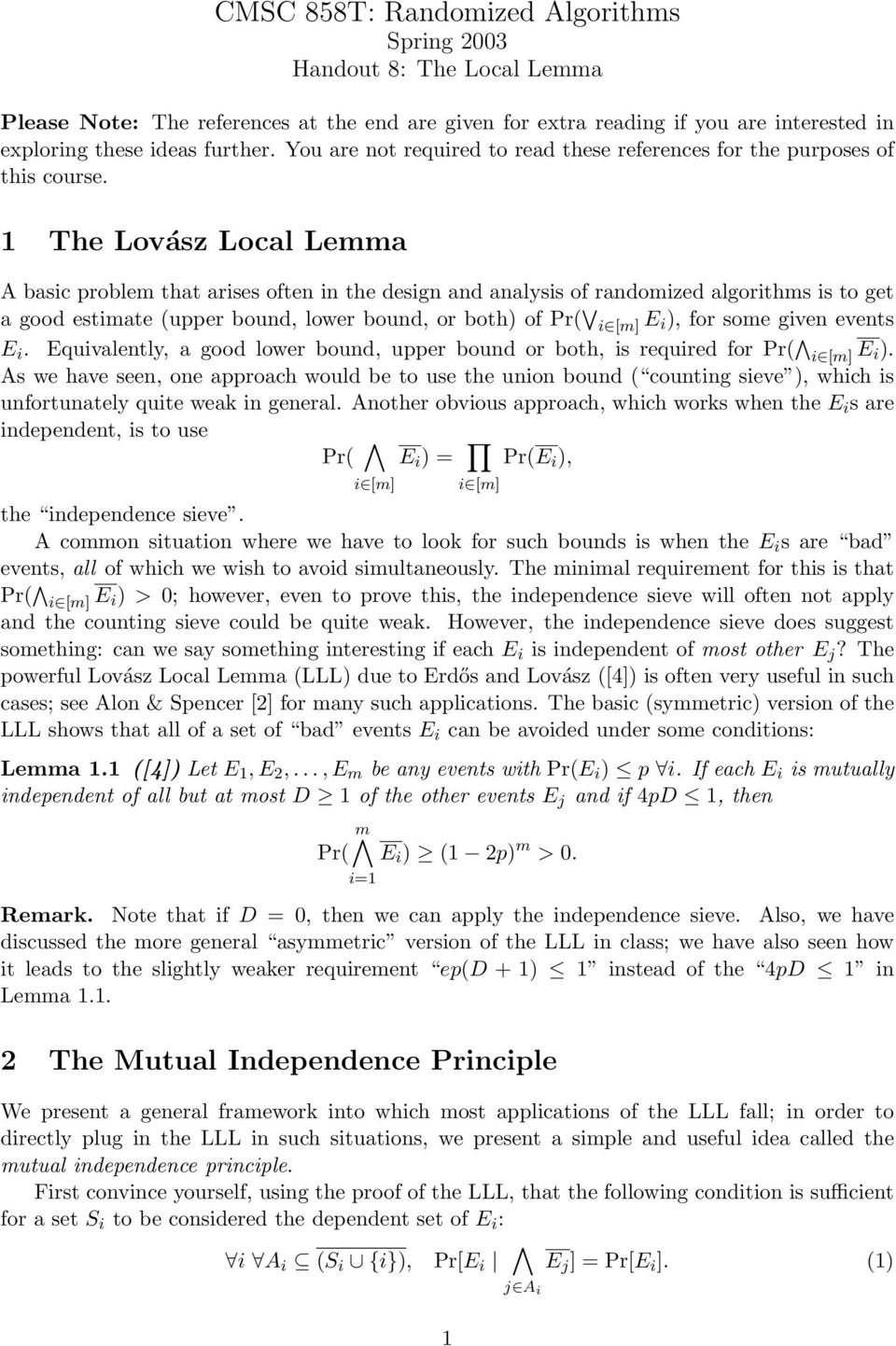 1 The Lovász Local Lemma A basic problem that arises often in the design and analysis of randomized algorithms is to get a good estimate (upper bound, lower bound, or both) of Pr( i [m] E i), for