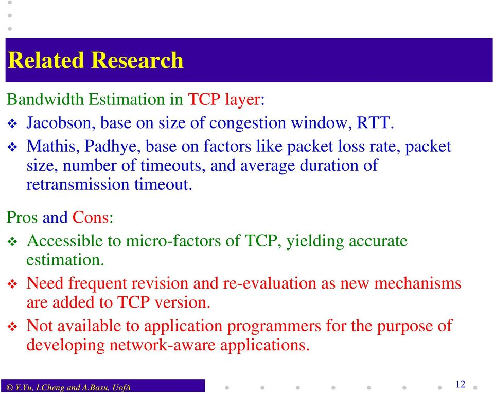 timeout. Pros and Cons: Accessible to micro-factors of TCP, yielding accurate estimation.
