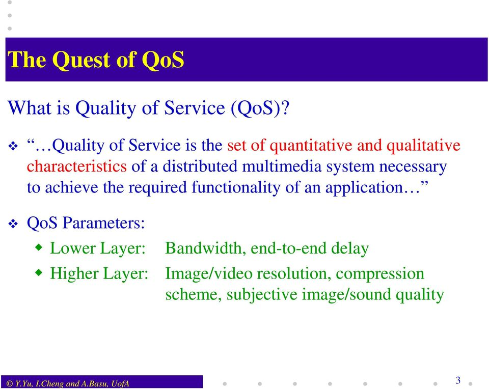 multimedia system necessary to achieve the required functionality of an application QoS Parameters: