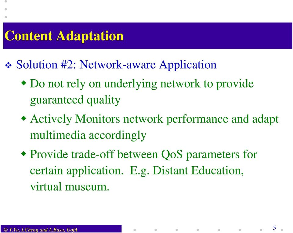 performance and adapt multimedia accordingly Provide trade-off between QoS