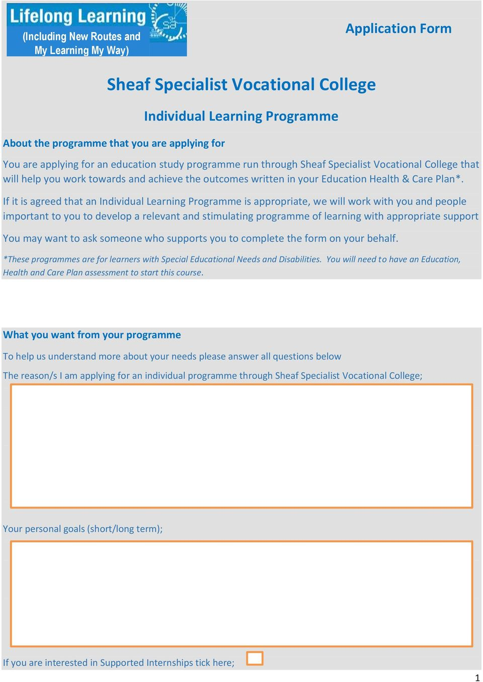 If it is agreed that an Individual Learning Programme is appropriate, we will work with you and people important to you to develop a relevant and stimulating programme of learning with appropriate