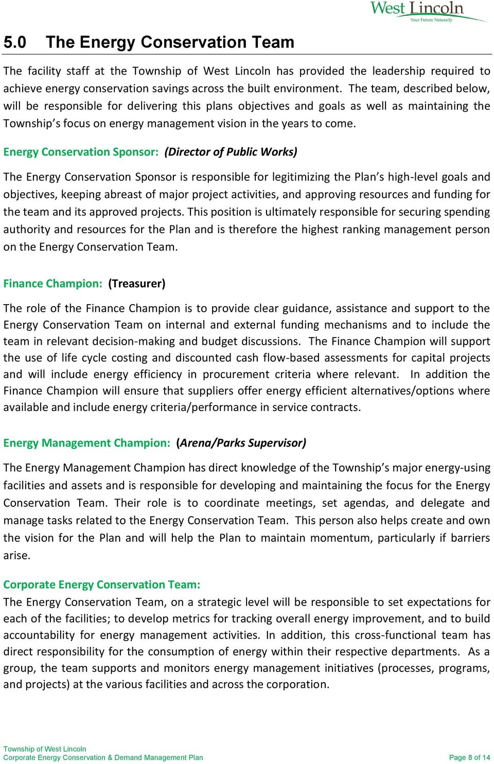 Energy Conservation Sponsor: (Director of Public Works) The Energy Conservation Sponsor is responsible for legitimizing the Plan s high-level goals and objectives, keeping abreast of major project