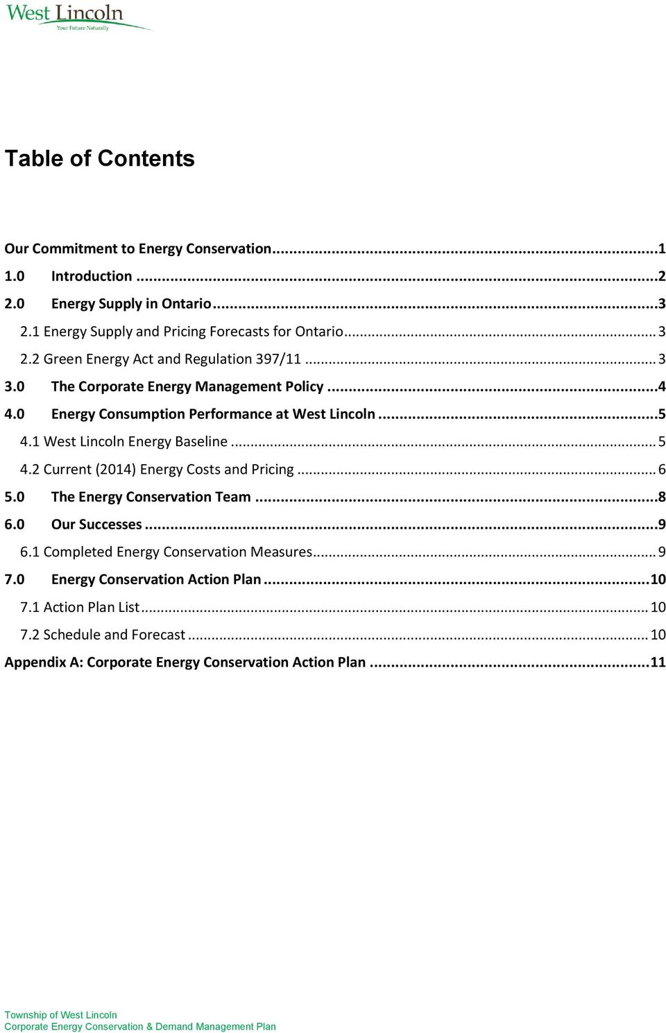 .. 5 4.2 Current (2014) Energy Costs and Pricing... 6 5.0 The Energy Conservation Team...8 6.0 Our Successes...9 6.1 Completed Energy Conservation Measures... 9 7.